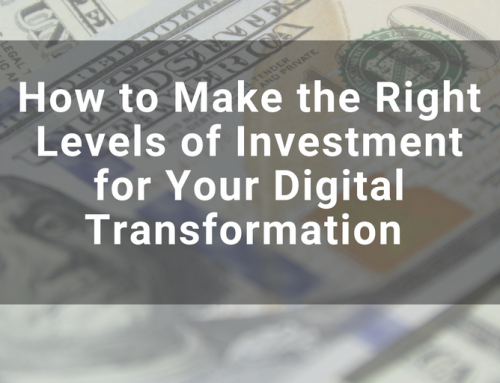 How to Make the Right Levels of Investment for Your Digital Transformation